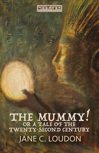 The Mummy! ; Or a Tale of the Twenty-Second Century