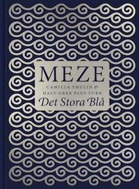 Meze - Det stora blå - 50 läckra Meze-recept från östra Medelhavet