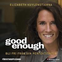 Good enough : Bli fri från din perfektionism