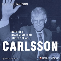 Sveriges statsministrar under 100 år. Ingvar Carlsson