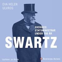 Sveriges statsministrar under 100 år. Carl Swartz