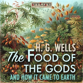 The Food of the Gods, and How It Came to Earth