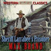 Sheriff Larrabee's Prisoner