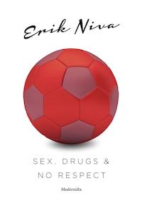 Sex, drugs & no respect