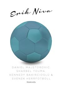 Daniel Majstorovic, Sharbel Touma, Kennedy Bakircioglü & svensk herrfotboll