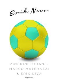 Zinedine Zidane, Marco Materazzi & Erik Niva