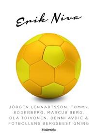 Jörgen Lennartsson, Tommy Söderberg, Marcus Berg, Ola Toivonen, Denni Avdic & fotbollens bergsbestigning