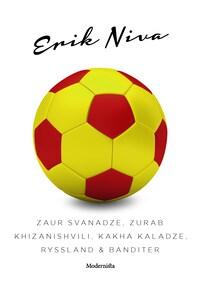 Zaur Svanadze, Zurab Khizanishvili, Kakha Kaladze, Ryssland & banditer