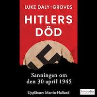 Hitlers död. Sanningen om den 30 april 1945