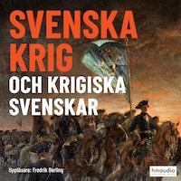 Svenska krig och krigiska svenskar