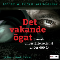 Det vakande ögat. Svensk underrättelsetjänst under 400 år