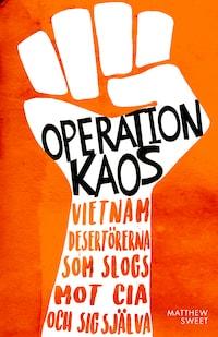 Operation Kaos : Vietnamdesertörerna som slogs mot CIA och sig själva