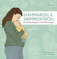 Mammaroll och snippkontroll : Du och din kropp året efter förlossningen