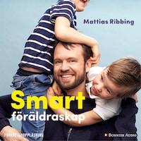 Smart föräldraskap : Stärk ditt barns lärande, fokus och kreativitet