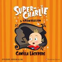 Super-Charlie och spökfällan av Camilla Läckberg
