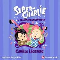 Super-Charlie och flamingokatastrofen av Camilla Läckberg