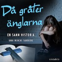 Då gråter änglarna: En sann historia