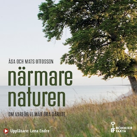 Närmare naturen : Vetenskap och vetskap om varför vi mår bra därute