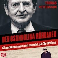 Den osannolika mördaren – Skandiamannen och mordet på Olof Palme