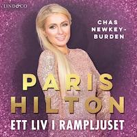 Paris Hilton: Ett liv i rampljuset