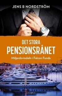 Det stora pensionsrånet: Miljardsvindeln i Falcon Funds