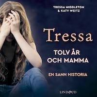 Tressa - Tolv år och mamma: En sann historia