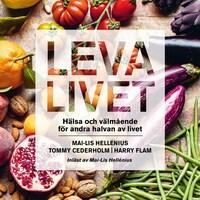Leva livet : hälsa, mat & välmående för andra halvan av livet