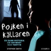 Pojken i källaren: En sann historia om grymhet och tortyr