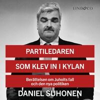 Partiledaren som klev in i kylan: Berättelsen om Juholts fall och den nya politiken