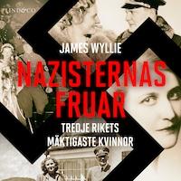 Nazisternas fruar: Tredje rikets mäktigaste kvinnor