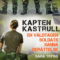 Kapten Kastrull: En våldtagen soldats sanna berättelse