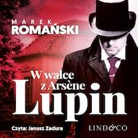W walce z Arsène Lupin