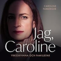 Jag, Caroline