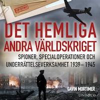 Det hemliga andra världskriget: Spioner, specialoperationer och underrättelseverksamhet 1939– 1945