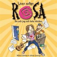 Livet enligt Rosa : Du och jag och hela världen