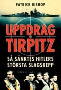 Uppdrag Tirpitz - så sänktes Hitlers största slagskepp