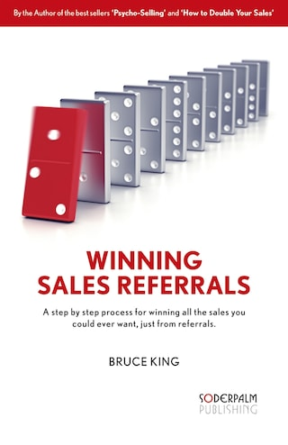 Winning Sales Referrals - a step by step process for winning all the sales you could ever want, just from referrals