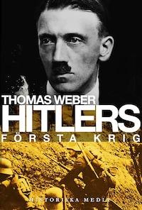 Hitlers första krig : Adolf Hitler, soldaterna vid Regiment List och första världskriget