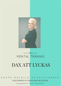 DAX ATT LYCKAS - Skapa målbild och riktmärke  med mental träning