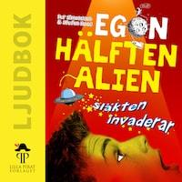 Egon - hälften alien: Släkten invaderar