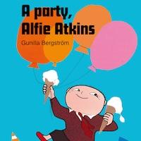 A party, Alfie Atkins!