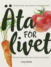 Äta för livet : Maten som gör dig frisk och stark