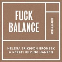 Fuck balance – Gilla läget och må bättre