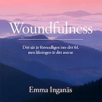 Woundfulness – ditt sår är förmodligen inte ditt fel, men läkningen är ditt ansvar
