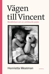 Vägen till Vincent : berättelsen om en världsunik pojke