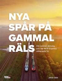Nya spår på gammal räls - Om svensk järnväg och när MTR Express utmanade SJ