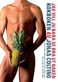 Jag vill ju bara se bra ut naken-kokboken