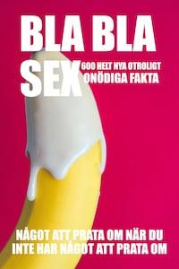 BLA BLA SEX : 600 otroligt onödiga fakta om sex (Epub2)
