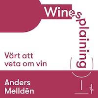 Winesplaining: värt att veta om vin