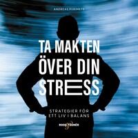 Ta makten över din stress – strategier för ett liv i balans